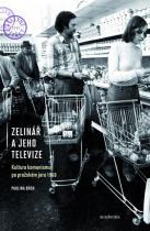 Paulina Bren: Zelinář a jeho televize - Kultura komunismu po pražském jaru 1968