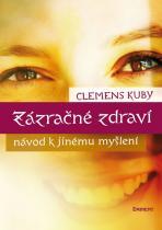 Clemens Kuby: Zázračné zdraví - Návod k jinému myšlení