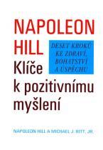 Napoleon Hill: Klíče k pozitivnímu myšlení - Deset kroků ke zdraví, bohatství a úspěchu