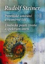 Rudolf Steiner: Pozemské umírání a vesmírné žití