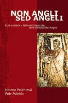 Polehla Petr, Polehlová Helena: Non Angli sed Angeli - Kult svatých v latinské literatuře raně středověké Anglie
