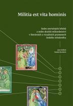 Rywiková Daniela, Grollová Jana: Militia est vita hominis - Sedm smrtelných hříchů a sedm skutků milosrdenství v literárních a vizuálních pramenech českého středověku