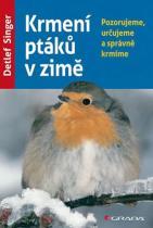 Detlef Singer: Krmení ptáků v zimě - Pozorujeme, určujeme a správně krmíme