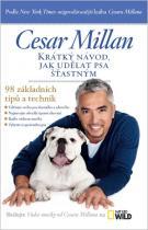 Cesar Millan: Krátký návod, jak udělat psa šťastným - 98 základních tipů a technik