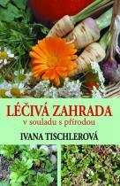 Ivana Tischlerová: Léčivá zahrada v souladu s přírodou