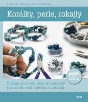 Mitchellová Karen, Mitchellová Ann: Korálky, perle, rokajly - Základní dovednosti a techniky pro zhotovení šperků z korálků