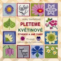 Lesley Stanfieldová: Pleteme květinové čtverce a jiné tvary - 75 vzorů (přehozy, přikrývky, módní doplňky)
