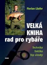 Florian Läufer: Velká kniha rad pro rybáře - Technika, taktika, top úlovky