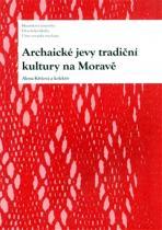 Alena Křížová: Archaické jevy tradiční kultury na Moravě