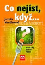 Jarmila Mandžuková: Co nejíst, když... - Praktický domácí rádce