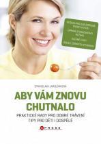 Stanislava Jarolímková: Aby vám znovu chutnalo - Praktické rady pro dobré trávení, tipy pro děti i dospělé
