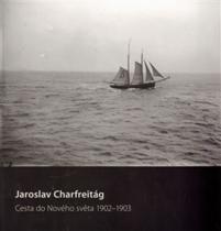 Jaroslav Charfreitág: Cesta do nového světa 1902–1903