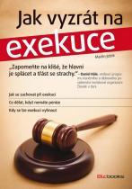 Martin Ježek: Jak vyzrát na exekuce - Jak se zachovat při exekuci a co dělat, když nemáte peníze