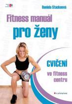 Daniela Stackeová: Fitness manuál pro ženy - cvičení ve fitness centru