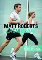 Matt Roberts: Začni běhat - Jak začít, udržet si motivaci a dosáhnout co nejlepších výsledků