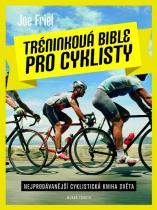 Joe Friel: Tréninková bible pro cyklisty - Nejprodávánější cyklistická kniha světa
