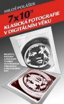 """Miloš Polášek: 7x10"""" Klasická fotografie v digitálním věku"""