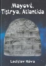 Ladislav Háva: Mayové, Tistrya, Atlantida