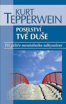 Kurt Tepperwein: Poselství tvé duše - Tři pilíře mentálního odkyselení