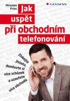 Miroslav Princ: Jak uspět při obchodním telefonování - Získejte jistotu, domluvte si více schůzek a uzavřete více obchodů