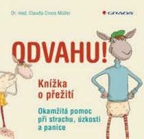 Claudia Croos–Müller: Odvahu! - Knížka o přežití - Okamžitá pomoc při úzkosti, obavách a panice