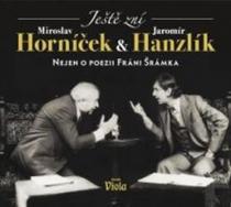 Ještě zní aneb nejen o poezii Fráni Šrámka - CD - Horníček Miroslav, Hanzllík Jaromír CD