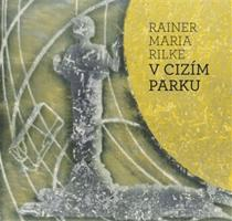 Rainer Maria Rilke: V cizím parku (ČJ, NJ)
