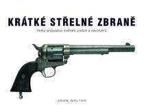 John Walter: Krátké střelné zbraně - Velký průvodce světem pistolí a revolverů