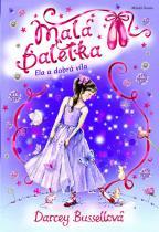 Darcey Bussellová: Malá baletka 5 - Ela a dobrá víla