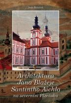 Machart Architektura Jana Blažeje Santiniho - Aichla na severním Plzeňsku