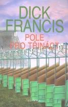 Dick Francis: Pole pro třináct