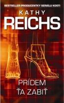 Kathy Reichs: Prídem ťa zabiť