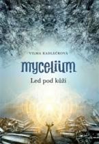 Vilma Kadlečková: Mycelium Led pod kůží