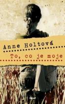 Anne Holtová: To, co je moje