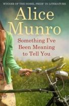 Alice Munroová: Something I've Been Meaning to Tell You