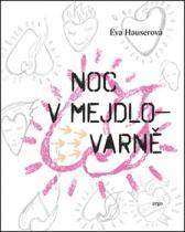 Eva Hauserová: Noc v Mejdlovarně