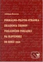 Adriana Švecová: Formálno-právna stánka zriadenia úkonov posledného poriadku na Slovensku do roku 1950