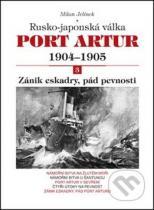 Milan Jelínek: Port Artur 1904 - 1905: Rusko-japonská válka