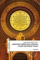 Avraham David: Anonymní hebrejská kronika z raně novověké Prahy