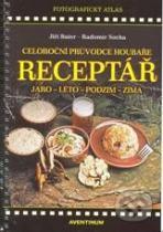 Radomír Socha, Jiří Baier: Receptář – Celoroční průvodce houbaře