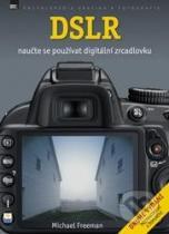 Michael Freeman: DSLR - Naučte se používat digitální zrcadlovku