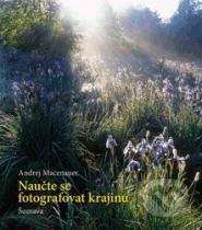 Andrej Macenauer: Naučte se fotografovat krajinu