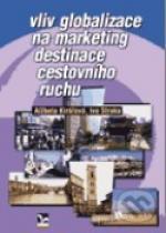 Alžbeta Kiraľová, Ivo Straka: Vliv globalizace na marketing destinace cestovního ruchu