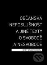 Henry David Thoreau: Občanská neposlušnost a jiné texty o svobodě a nesvobodě