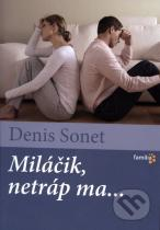 Denis Sonet: Miláčik, netráp ma...