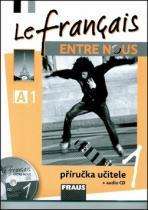 Le francais ENTRE NOUS 1 Příručka učitele + CD