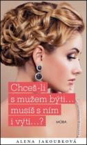 Alena Jakoubková: Chceš-li s mužem býti...musíš s ním i výti..?
