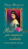 Anna Březinová: Růže pro císařovu milenku