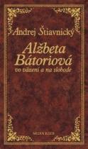 Andrej Štiavnický: Alžbeta Bátoriová vo väzení a na slobode
