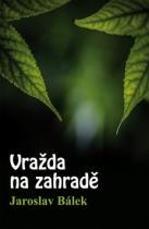 Jaroslav Bálek: Vražda na zahradě